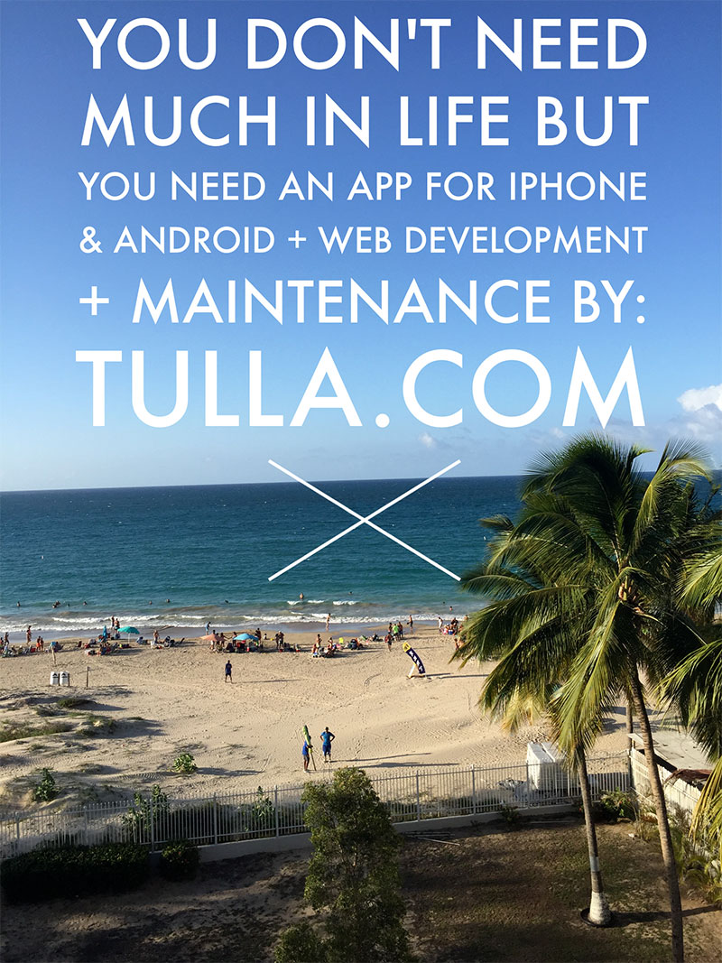 You don't need much in life. You need an APP for iPhone and Android designed by Tulla.com